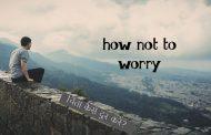 चिंता कैसे दूर करे? how not to worry